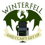 Winterfell and I Can't Get Up