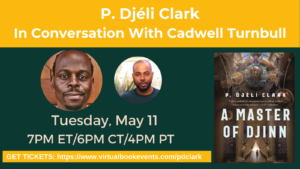 P. Djéli Clark In Conversation With Cadwell Turnbull